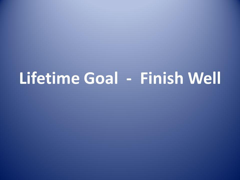Lifetime Goal - Finish Well