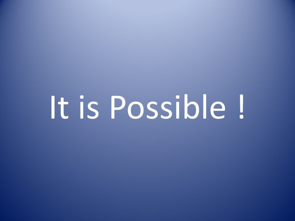 It is Possible !