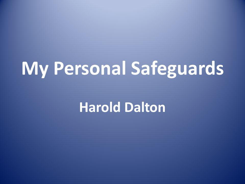 My Personal Safeguards Harold Dalton