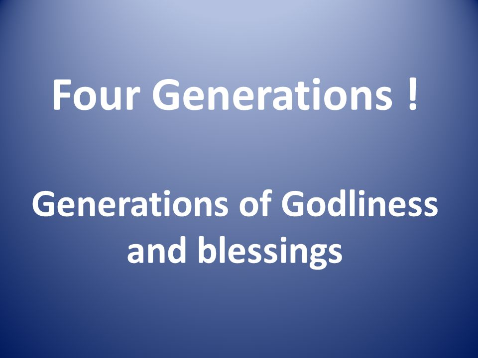 Four Generations ! Generations of Godliness and blessings