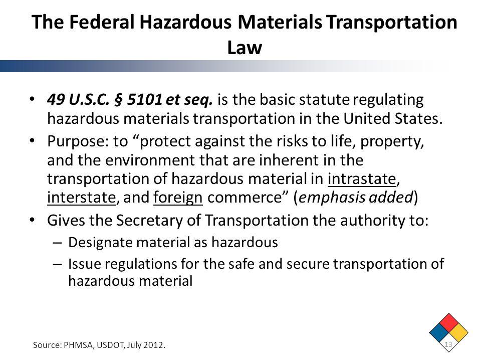 The Federal Hazardous Materials Transportation Law 49 U.S.C. § 5101 et seq. is the basic statute regulating hazardous materials transportation in the
