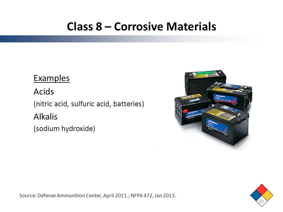 Class 8 – Corrosive Materials Examples Acids (nitric acid, sulfuric acid, batteries) Alkalis (sodium hydroxide) 28 Source: Defense Ammunition Center,