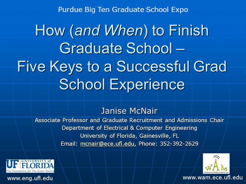 How (and When) to Finish Graduate School – Five Keys to a Successful Grad School Experience Janise McNair Associate Professor and Graduate Recruitment