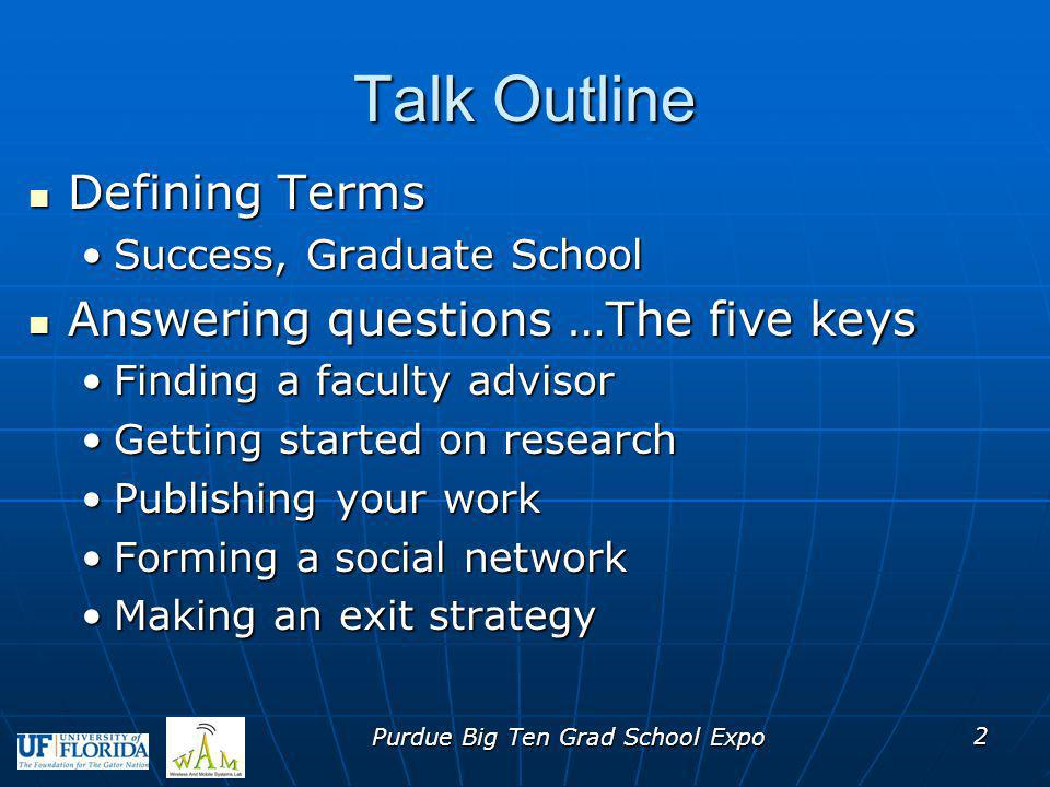 Talk Outline Defining Terms Defining Terms Success, Graduate SchoolSuccess, Graduate School Answering questions …The five keys Answering questions …Th