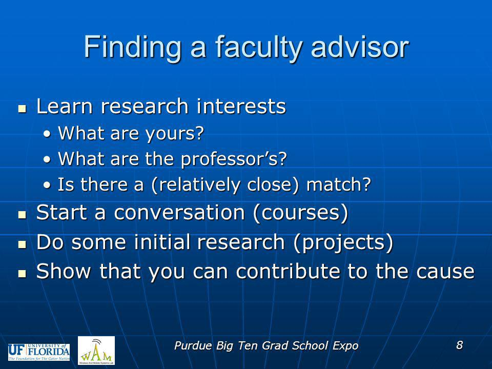 Once I find an advisor, how do I get started on a research topic? Purdue Big Ten Grad School Expo 9