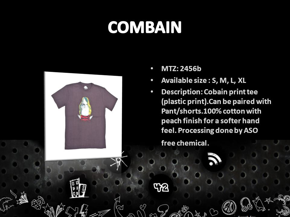 MTZ: 2456b Available size : S, M, L, XL Description: Cobain print tee (plastic print).Can be paired with Pant/shorts.100% cotton with peach finish for a softer hand feel.