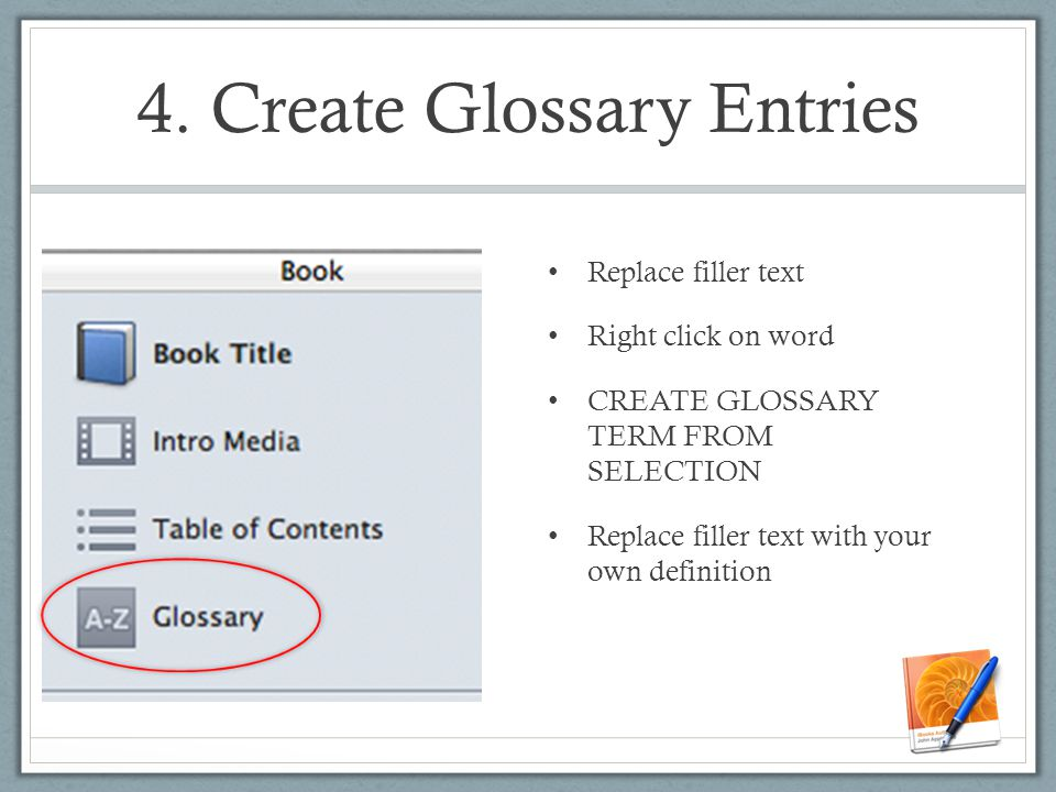4. Create Glossary Entries Replace filler text Right click on word CREATE GLOSSARY TERM FROM SELECTION Replace filler text with your own definition