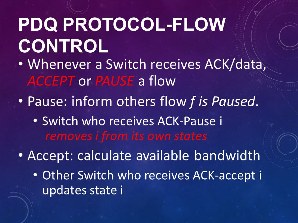 PDQ PROTOCOL-FLOW CONTROL Whenever a Switch receives ACK/data, ACCEPT or PAUSE a flow Pause: inform others flow f is Paused. Switch who receives ACK-P
