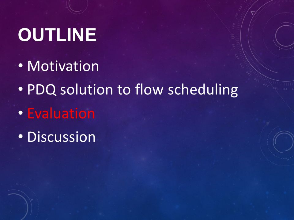OUTLINE Motivation PDQ solution to flow scheduling Evaluation Discussion