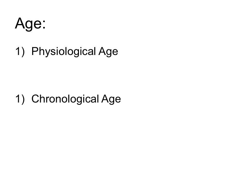 Age: 1)Physiological Age 1)Chronological Age