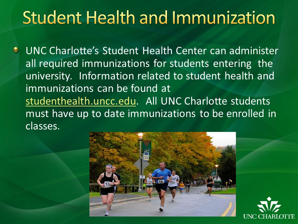 UNC Charlottes Student Health Center can administer all required immunizations for students entering the university. Information related to student he