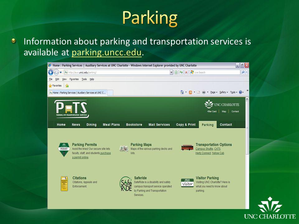 Information about parking and transportation services is available at parking.uncc.edu.parking.uncc.edu