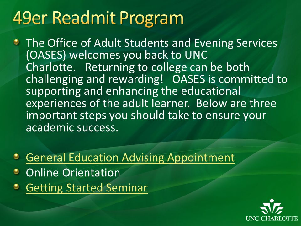 The Office of Adult Students and Evening Services (OASES) welcomes you back to UNC Charlotte. Returning to college can be both challenging and rewardi