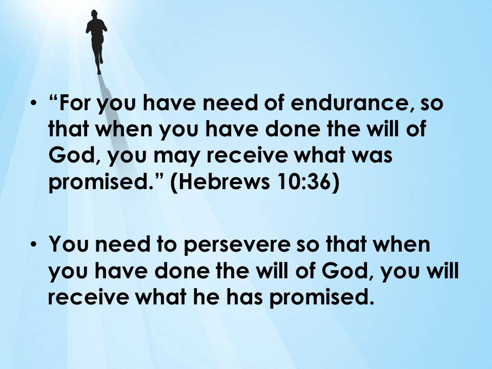 Persevere Persevere: – To persist in anything undertaken; to maintain purpose in spite of difficulty, obstacles, or discouragement; to continue with steadfastness – You need to persevere if you want the promise – If you want to receive the promise you must walk in the will of God