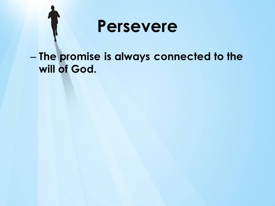 Patiently Persevere God wants to prosper and not to harm you; He wants to give you a hope and a future.