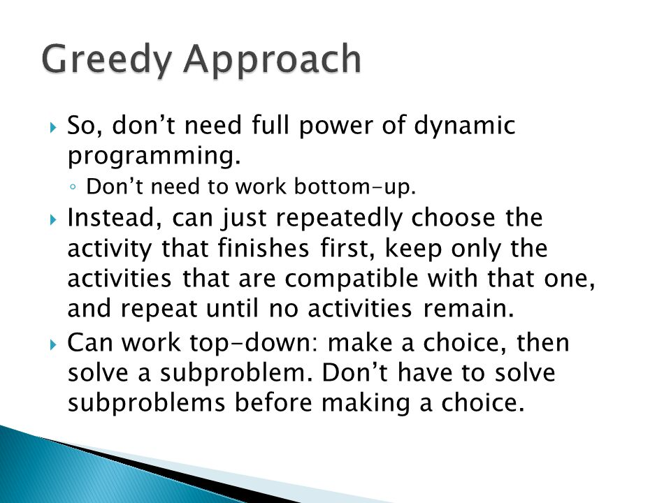 So, dont need full power of dynamic programming. Dont need to work bottom-up.