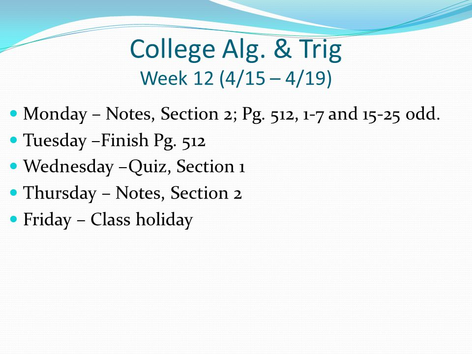 College Alg. & Trig Week 12 (4/15 – 4/19) Monday – Notes, Section 2; Pg.