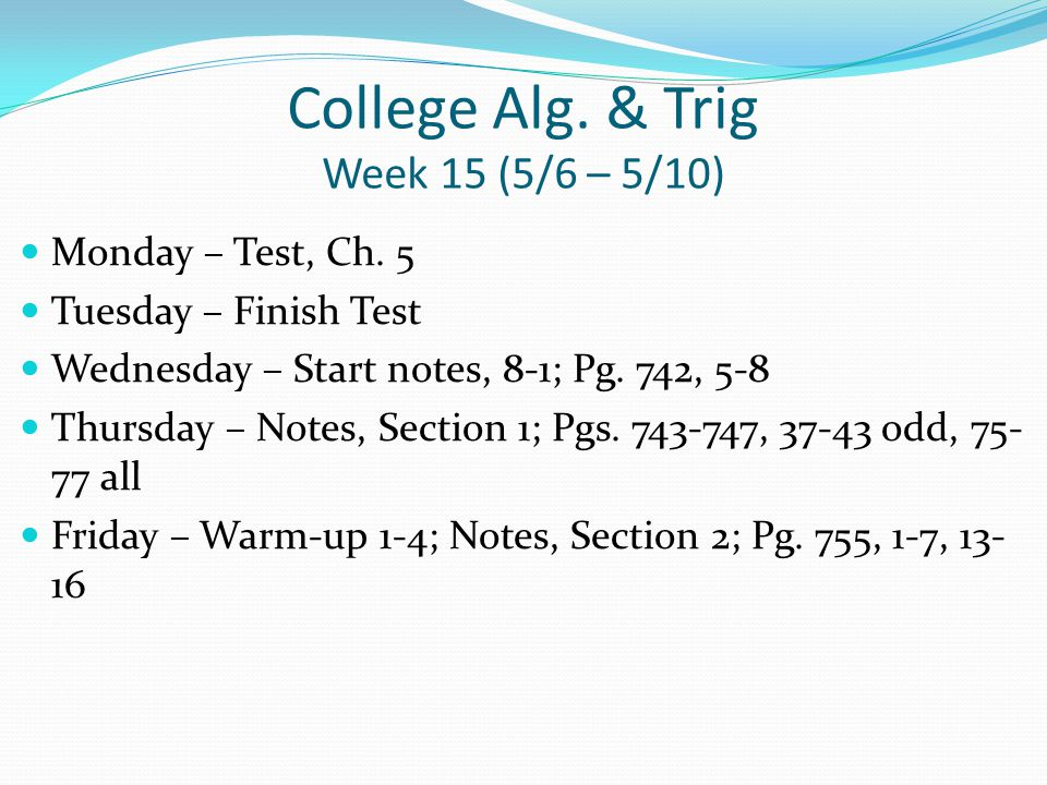 College Alg. & Trig Week 15 (5/6 – 5/10) Monday – Test, Ch.