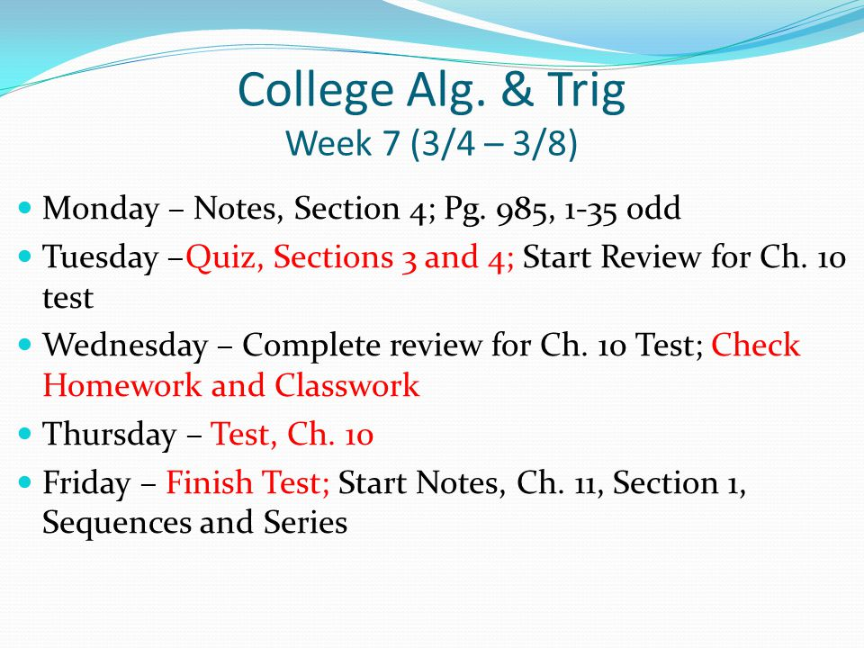 College Alg.& Trig Week 8 (3/11 – 3/15) Monday –Notes, Section 1; Pgs.