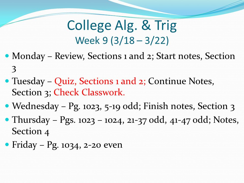 College Alg.& Trig Week 10 (3/25 – 3/29) Monday – Finish notes, Section 4; Pg.