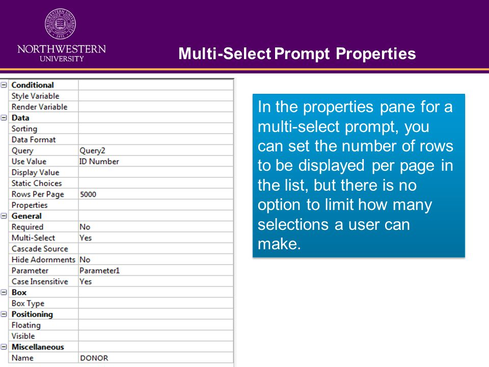 Multi-Select Prompt Properties In the properties pane for a multi-select prompt, you can set the number of rows to be displayed per page in the list, but there is no option to limit how many selections a user can make.
