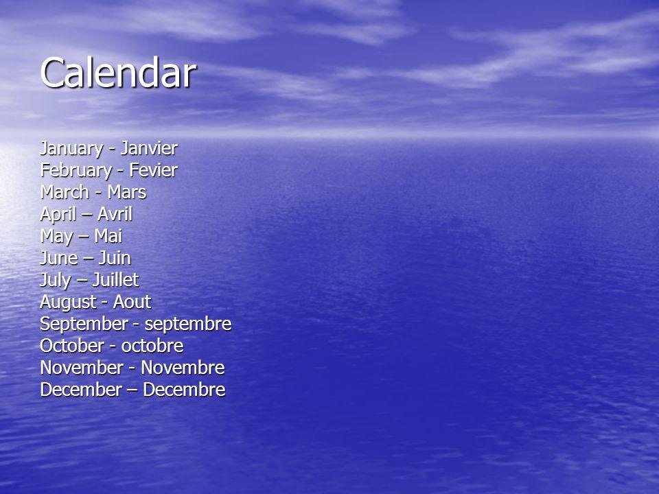 Calendar January - Janvier February - Fevier March - Mars April – Avril May – Mai June – Juin July – Juillet August - Aout September - septembre Octob