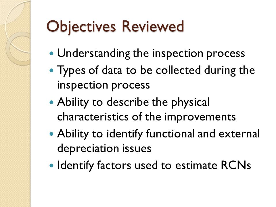 Objectives Reviewed Understanding the inspection process Types of data to be collected during the inspection process Ability to describe the physical