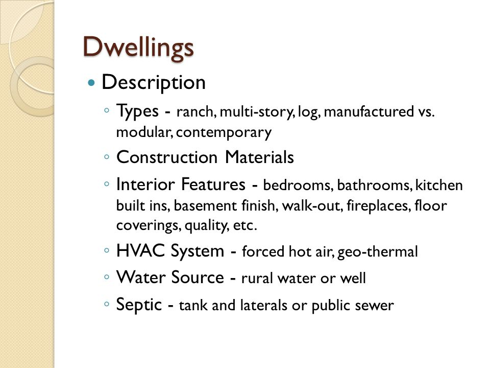 Dwellings Description Types - ranch, multi-story, log, manufactured vs. modular, contemporary Construction Materials Interior Features - bedrooms, bat