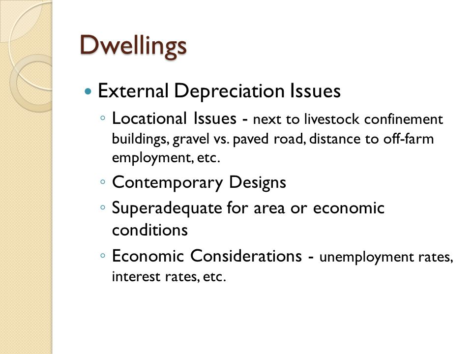 Dwellings External Depreciation Issues Locational Issues - next to livestock confinement buildings, gravel vs.