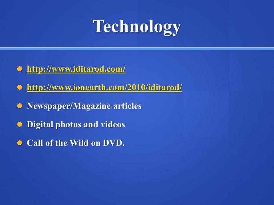 Technology http://www.iditarod.com/ http://www.iditarod.com/ http://www.iditarod.com/ http://www.ionearth.com/2010/iditarod/ http://www.ionearth.com/2
