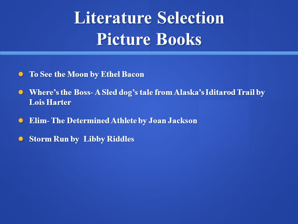 Literature Selection Picture Books To See the Moon by Ethel Bacon To See the Moon by Ethel Bacon Wheres the Boss- A Sled dogs tale from Alaskas Iditar