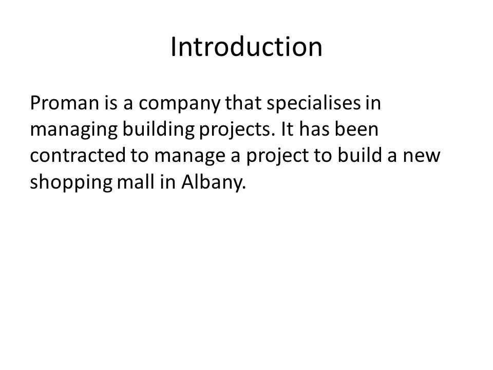 Introduction Proman is a company that specialises in managing building projects.