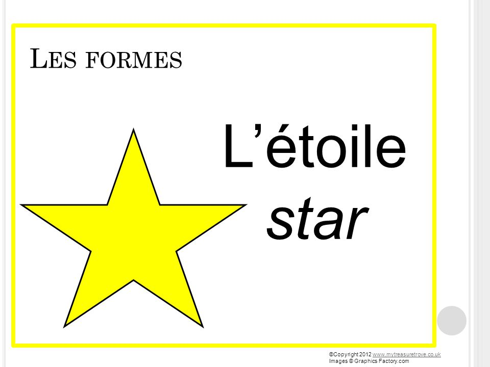 L ES FORMES Létoile star ©Copyright 2012 www.mytreasuretrove.co.ukwww.mytreasuretrove.co.uk Images © Graphics Factory.com