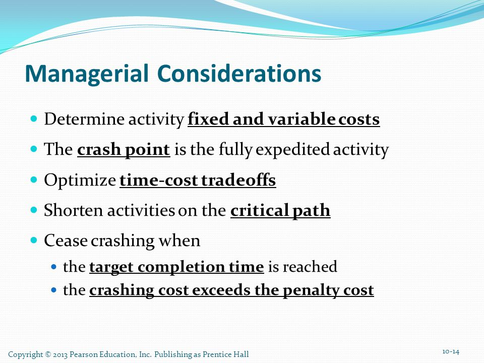 Copyright © 2013 Pearson Education, Inc. Publishing as Prentice Hall Managerial Considerations Determine activity fixed and variable costs The crash p