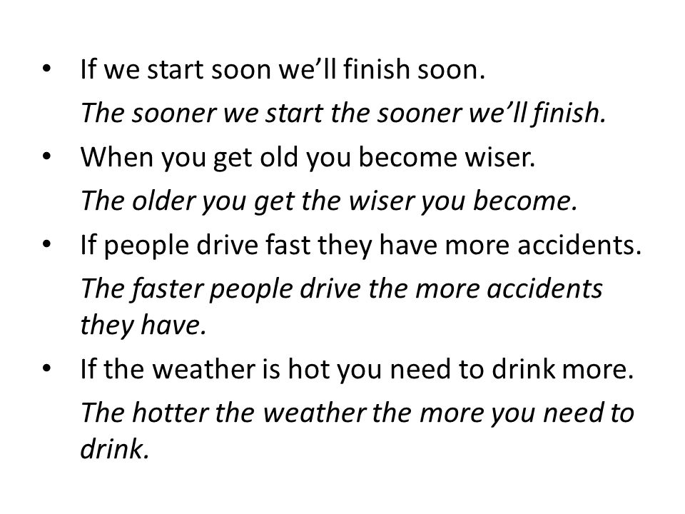If we start soon well finish soon. The sooner we start the sooner well finish.