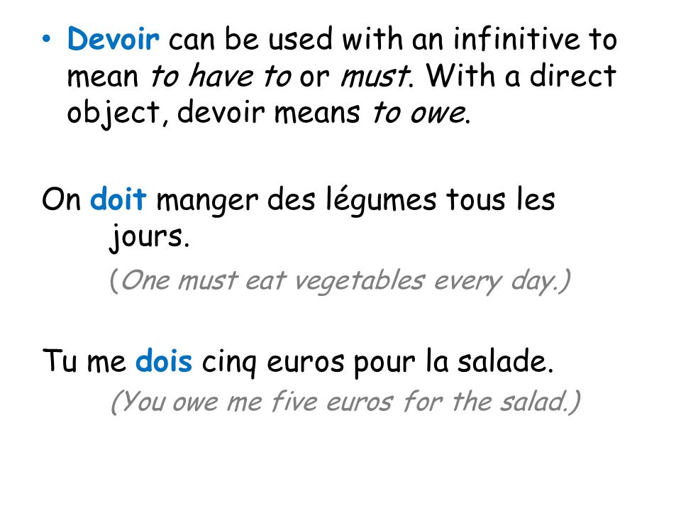 Devoir can be used with an infinitive to mean to have to or must.