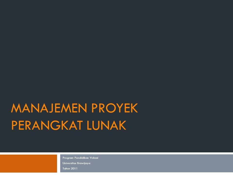 MANAJEMEN PROYEK PERANGKAT LUNAK Program Pendidikan Vokasi Universitas Brawijaya Tahun 2011