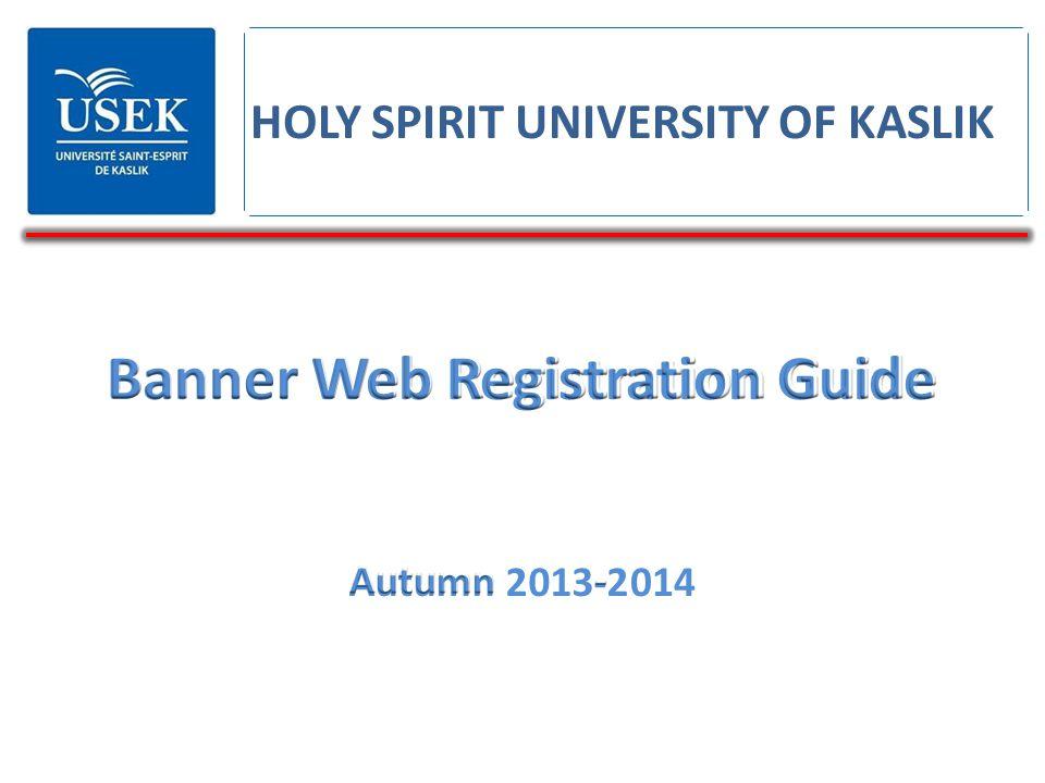 Banner Web Registration Guide Autumn 2013-2014 HOLY SPIRIT UNIVERSITY OF KASLIK