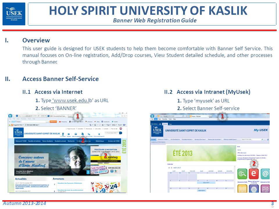4 Autumn 2013-2014 III.Login to Banner Self-Service Step 1: Click on Enter Secure Area Step 2: Type your Student Banner ID and your PIN (6 characters) Step 3: Click Login button In case you do not have your PIN: Select the link Forgot/Reset/Unblock your PIN HOLY SPIRIT UNIVERSITY OF KASLIK Banner Web Registration Guide