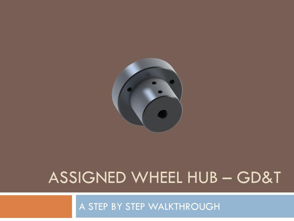 ASSIGNED WHEEL HUB – GD&T A STEP BY STEP WALKTHROUGH