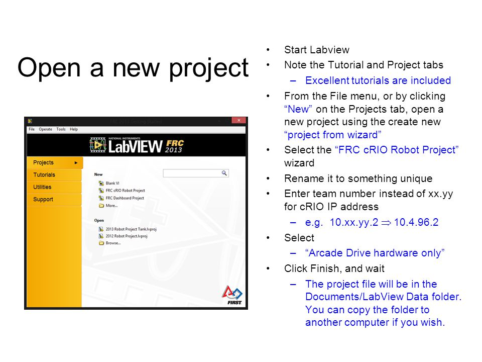 Open a new project Start Labview Note the Tutorial and Project tabs –Excellent tutorials are included From the File menu, or by clicking New on the Pr