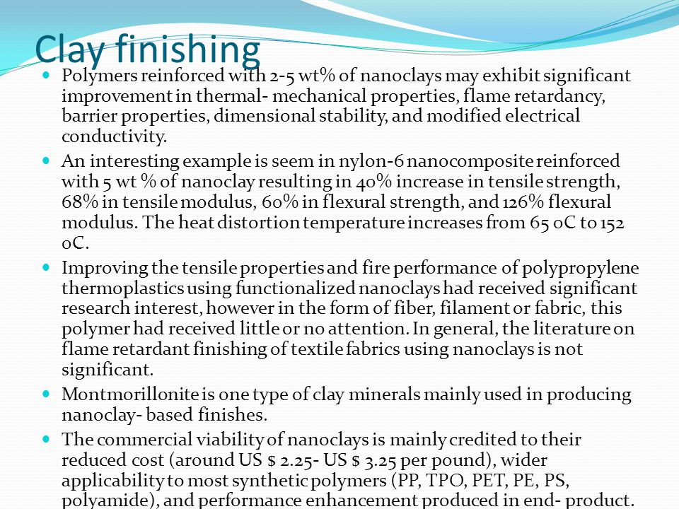 Clay finishing Polymers reinforced with 2-5 wt% of nanoclays may exhibit significant improvement in thermal- mechanical properties, flame retardancy,