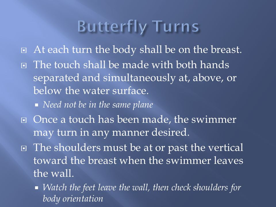 At each turn the body shall be on the breast. The touch shall be made with both hands separated and simultaneously at, above, or below the water surfa