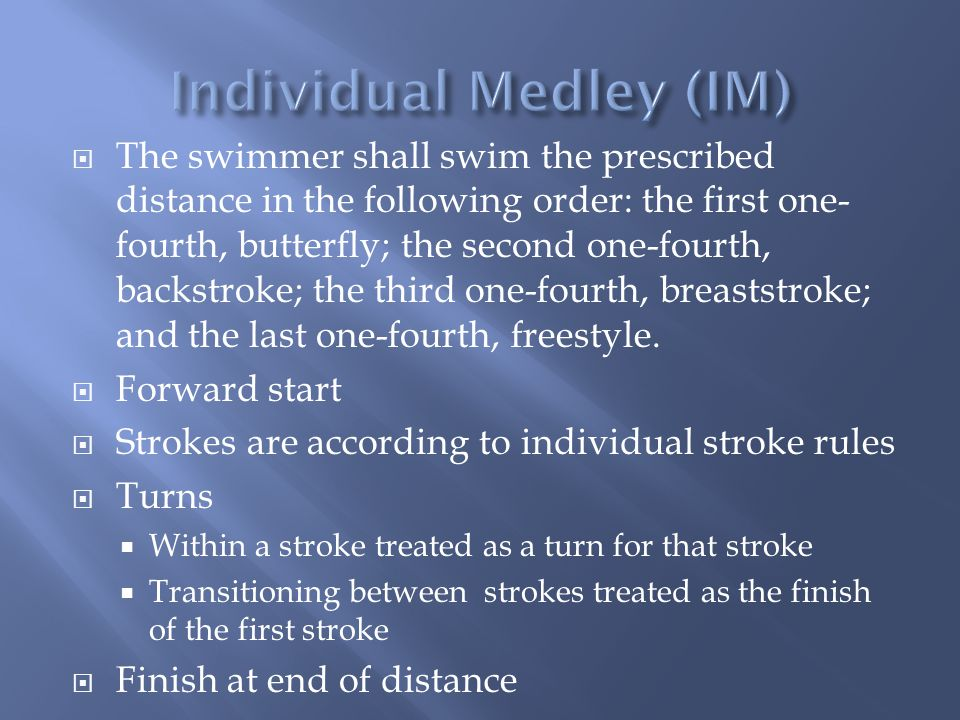The swimmer shall swim the prescribed distance in the following order: the first one- fourth, butterfly; the second one-fourth, backstroke; the third