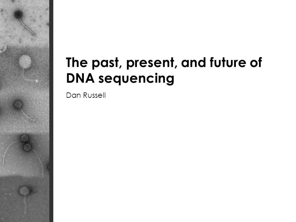 The past, present, and future of DNA sequencing Dan Russell