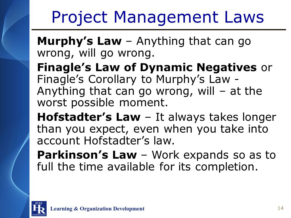 Project Management Laws Murphys Law – Anything that can go wrong, will go wrong.