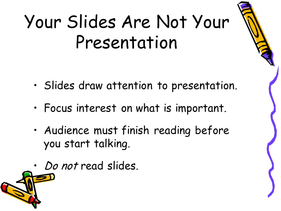 Your Slides Are Not Your Presentation Slides draw attention to presentation.