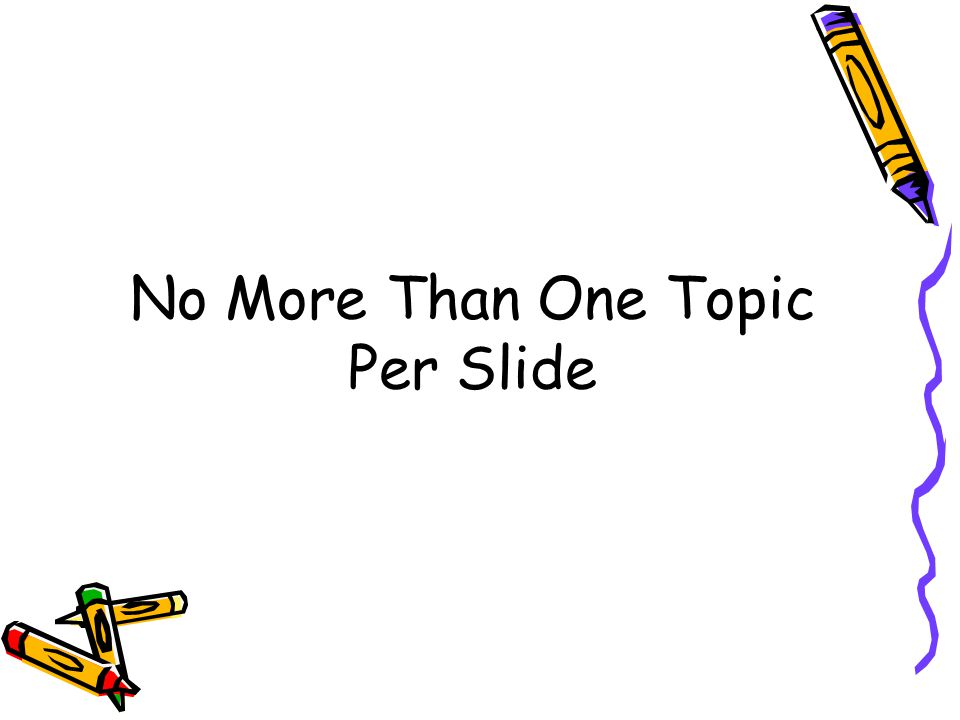 No More Than One Topic Per Slide