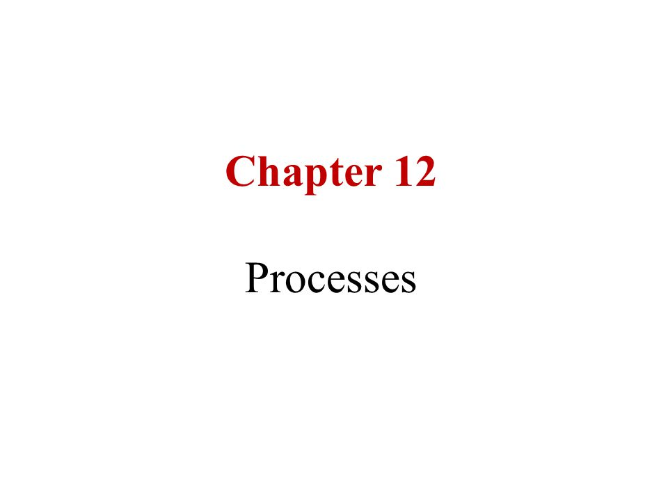 Chapter 12 Processes