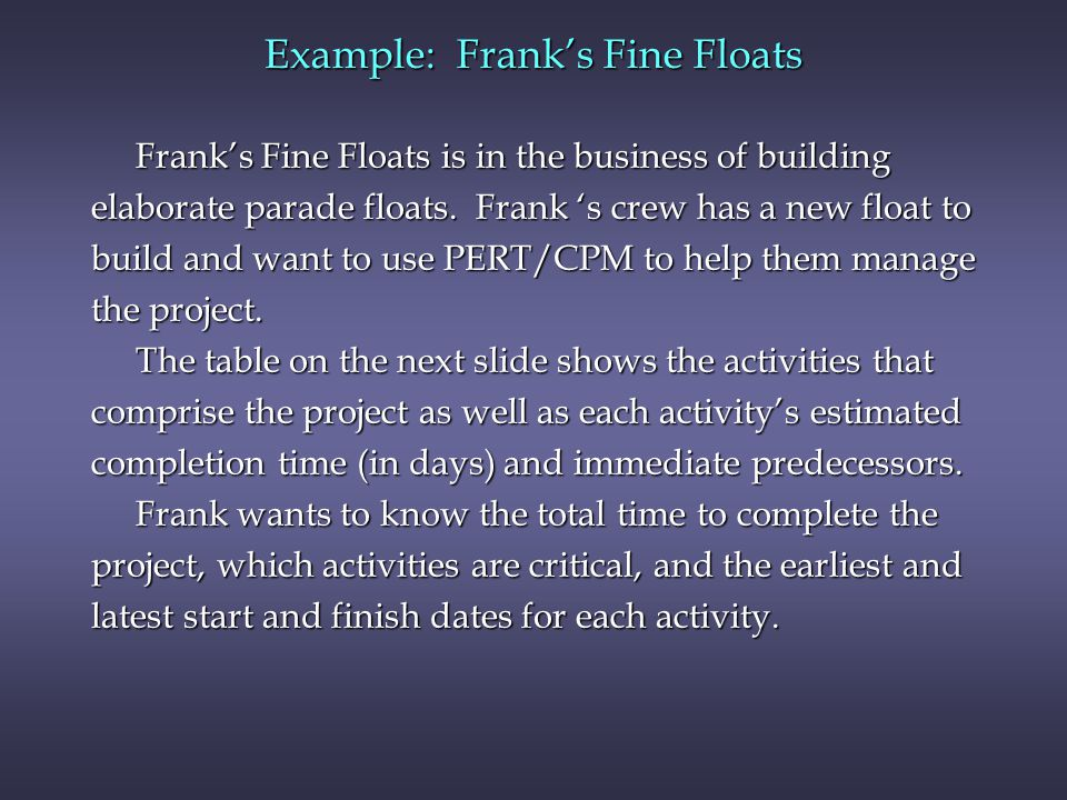 Example: Franks Fine Floats Franks Fine Floats is in the business of building Franks Fine Floats is in the business of building elaborate parade float